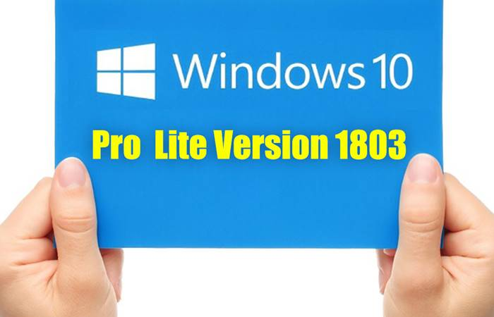 Windows 10 Pro Lite Version 1803, windows 10 super lite iso, win 10 lite, windows 10 lite x64, bản win 10 rút gọn, win 10 lite 1709, win 10 lite 2018, win 10 lite 2017, win 10 pro lite