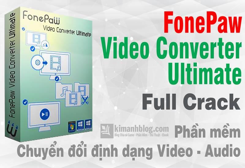 FonePaw Video Converter Ultimate 2.7.0 Full Crack – Phần mềm đổi đuôi chuyên nghiệp